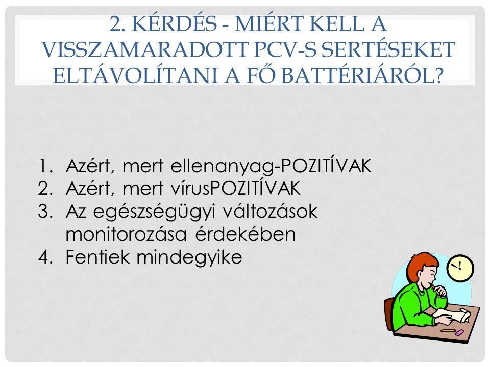 2. Kérdés - MIÉRT KELL A VISSZAMARADOTT PCV-S SERTÉSEKET ELTÁVOLÍTANI A FŐ BATTÉRIÁRÓL