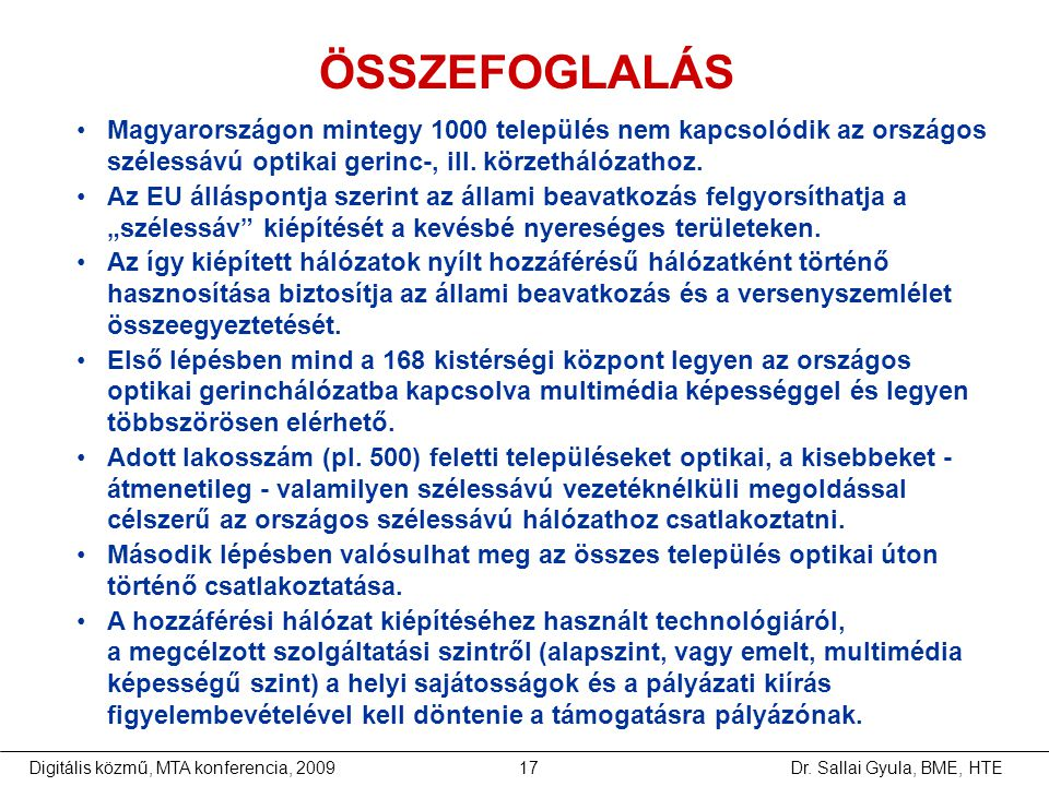 ÖSSZEFOGLALÁS Magyarországon mintegy 1000 település nem kapcsolódik az országos szélessávú optikai gerinc-, ill. körzethálózathoz.