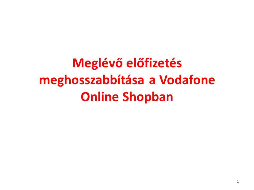 Meglévő előfizetés meghosszabbítása a Vodafone Online Shopban