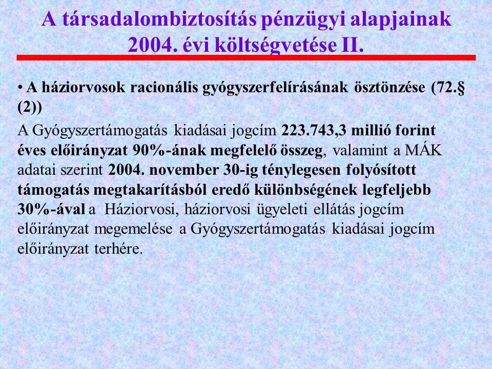 A társadalombiztosítás pénzügyi alapjainak 2004. évi költségvetése II.