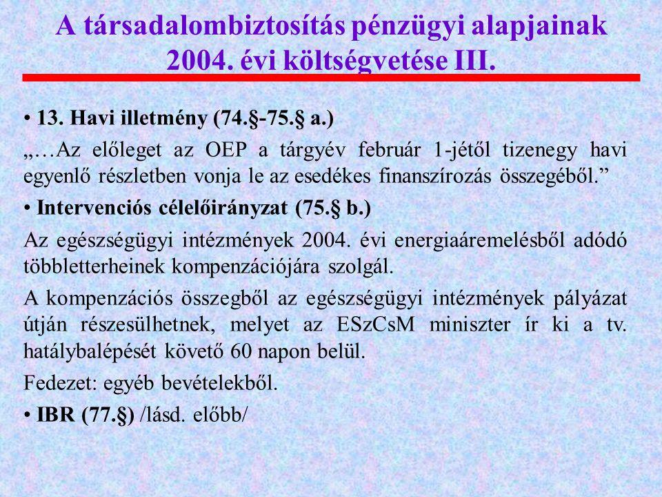 A társadalombiztosítás pénzügyi alapjainak 2004. évi költségvetése III.