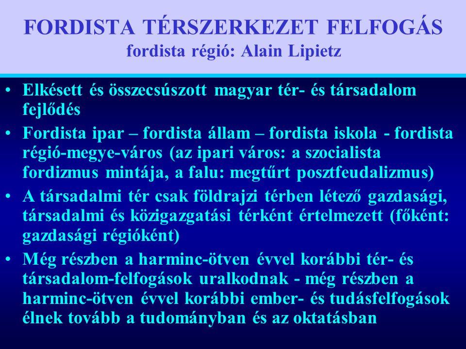 FORDISTA TÉRSZERKEZET FELFOGÁS fordista régió: Alain Lipietz