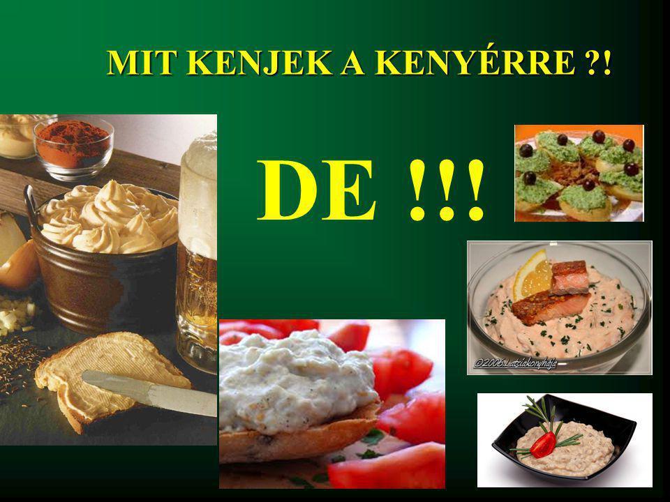MIT KENJEK A KENYÉRRE ! DE !!!