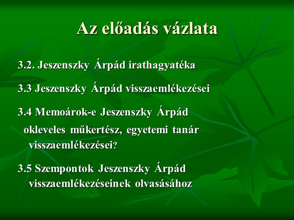 Az előadás vázlata 3.2. Jeszenszky Árpád irathagyatéka