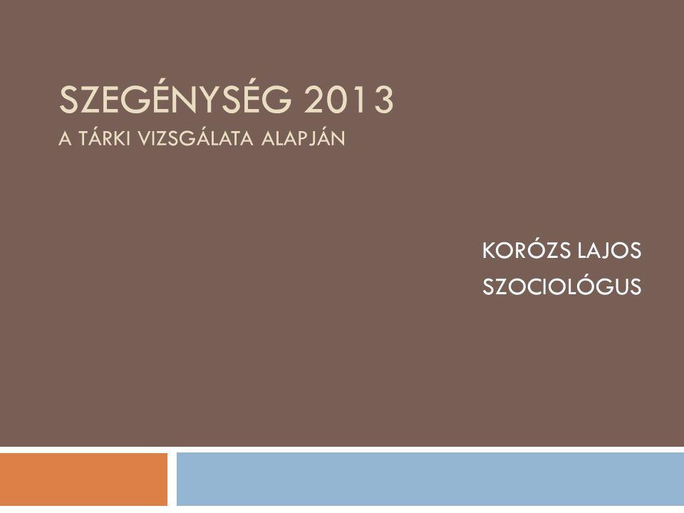 SZEGÉNYSÉG 2013 A TÁRKI VIZSGÁLATA ALAPJÁN