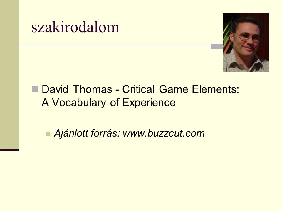szakirodalom David Thomas - Critical Game Elements: A Vocabulary of Experience.