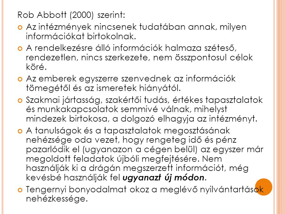 Rob Abbott (2000) szerint: Az intézmények nincsenek tudatában annak, milyen információkat birtokolnak.