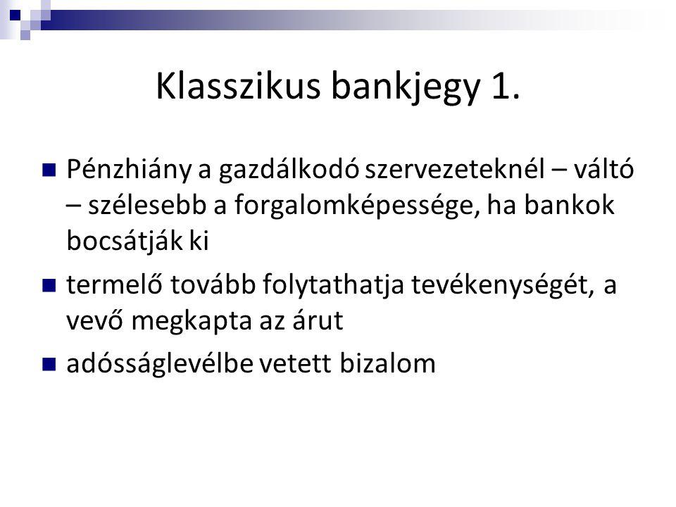 Klasszikus bankjegy 1. Pénzhiány a gazdálkodó szervezeteknél – váltó – szélesebb a forgalomképessége, ha bankok bocsátják ki.