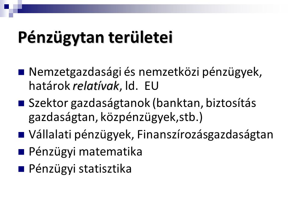 Pénzügytan területei Nemzetgazdasági és nemzetközi pénzügyek, határok relatívak, ld. EU.