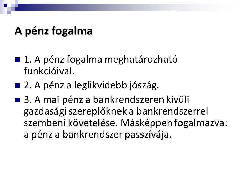 A pénz fogalma 1. A pénz fogalma meghatározható funkcióival.