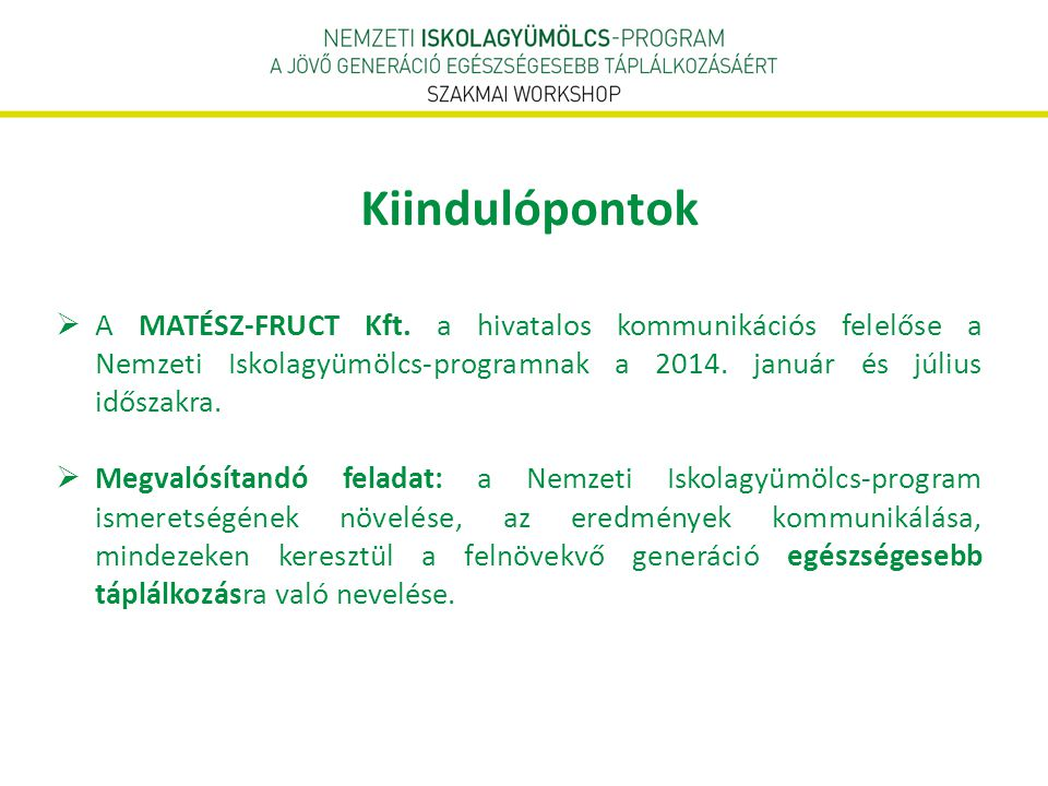 Kiindulópontok A MATÉSZ-FRUCT Kft. a hivatalos kommunikációs felelőse a Nemzeti Iskolagyümölcs-programnak a 2014. január és július időszakra.