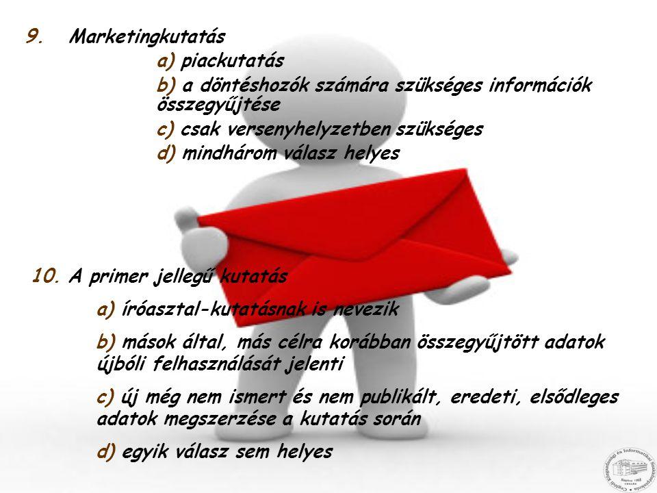 Marketingkutatás a) piackutatás. b) a döntéshozók számára szükséges információk összegyűjtése. c) csak versenyhelyzetben szükséges.