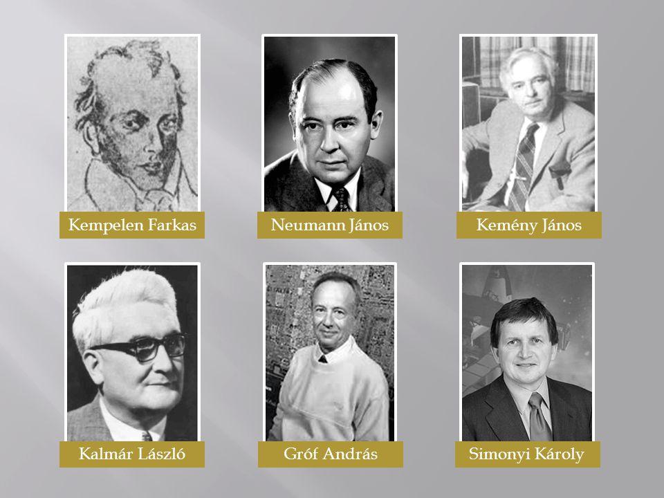Kempelen Farkas Neumann János Kemény János Kalmár László Gróf András Simonyi Károly