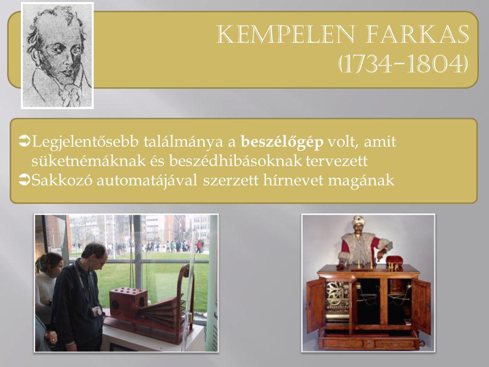 Kempelen Farkas (1734-1804) Legjelentősebb találmánya a beszélőgép volt, amit süketnémáknak és beszédhibásoknak tervezett.
