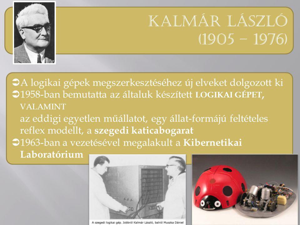 Kalmár lászló (1905 – 1976) A logikai gépek megszerkesztéséhez új elveket dolgozott ki.