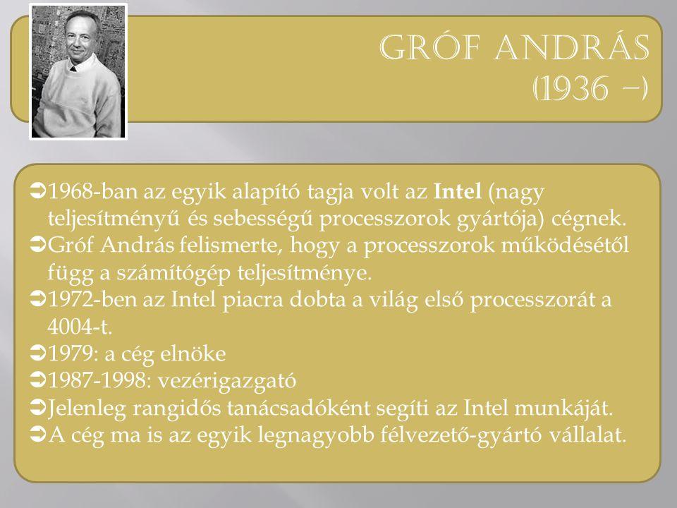 Gróf andrás (1936 –) 1968-ban az egyik alapító tagja volt az Intel (nagy teljesítményű és sebességű processzorok gyártója) cégnek.