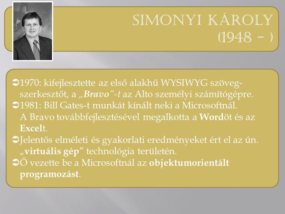 """Simonyi károly (1948 - ) 1970: kifejlesztette az első alakhű WYSIWYG szöveg-szerkesztőt, a """"Bravo -t az Alto személyi számítógépre."""