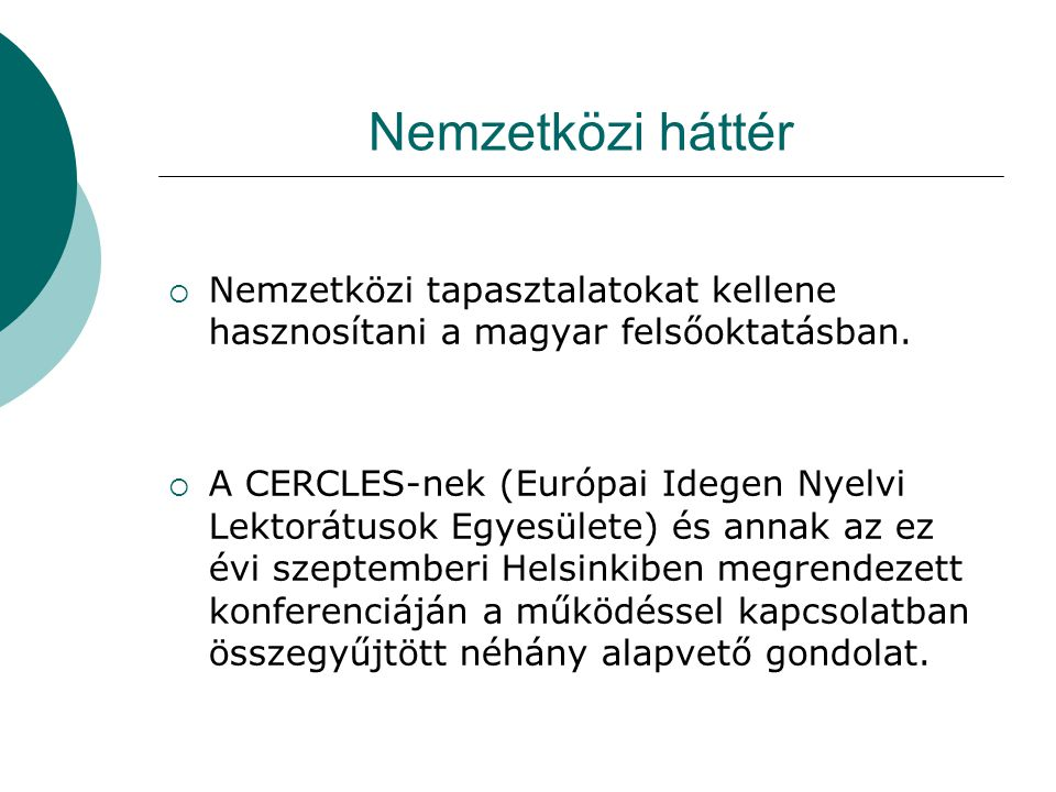 Nemzetközi háttér Nemzetközi tapasztalatokat kellene hasznosítani a magyar felsőoktatásban.