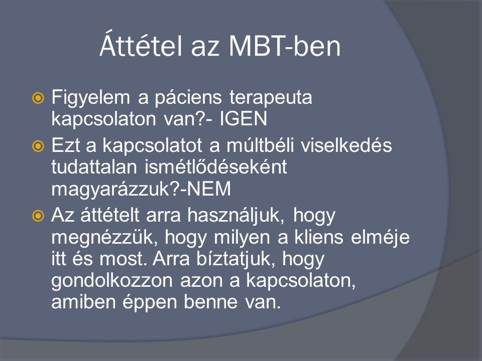 Áttétel az MBT-ben Figyelem a páciens terapeuta kapcsolaton van - IGEN