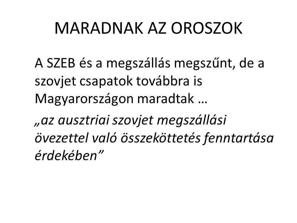 MARADNAK AZ OROSZOK A SZEB és a megszállás megszűnt, de a szovjet csapatok továbbra is Magyarországon maradtak …
