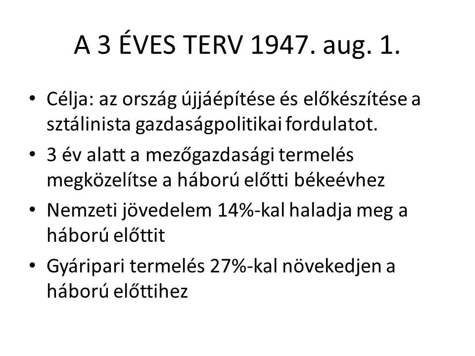 A 3 ÉVES TERV 1947. aug. 1. Célja: az ország újjáépítése és előkészítése a sztálinista gazdaságpolitikai fordulatot.
