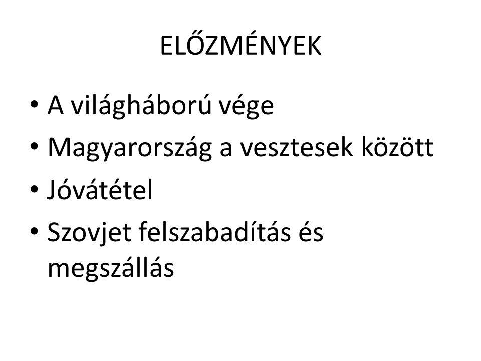 ELŐZMÉNYEK A világháború vége. Magyarország a vesztesek között.
