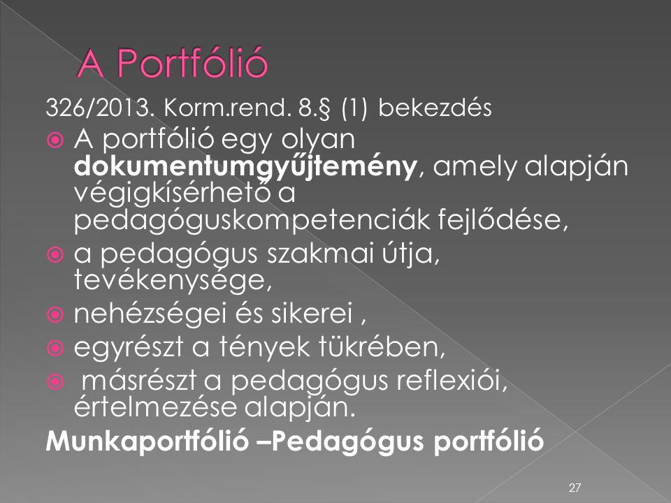 A Portfólió 326/2013. Korm.rend. 8.§ (1) bekezdés.