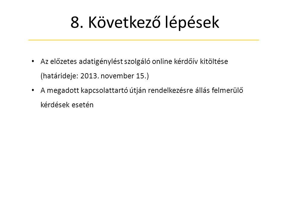 8. Következő lépések Az előzetes adatigénylést szolgáló online kérdőív kitöltése (határideje: 2013. november 15.)