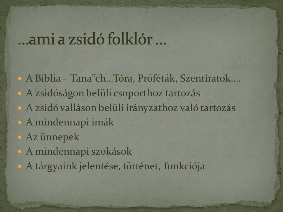 …ami a zsidó folklór … A Biblia – Tana''ch…Tóra, Próféták, Szentíratok…. A zsidóságon belüli csoporthoz tartozás.