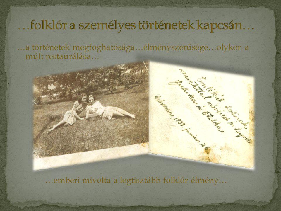 …folklór a személyes történetek kapcsán…