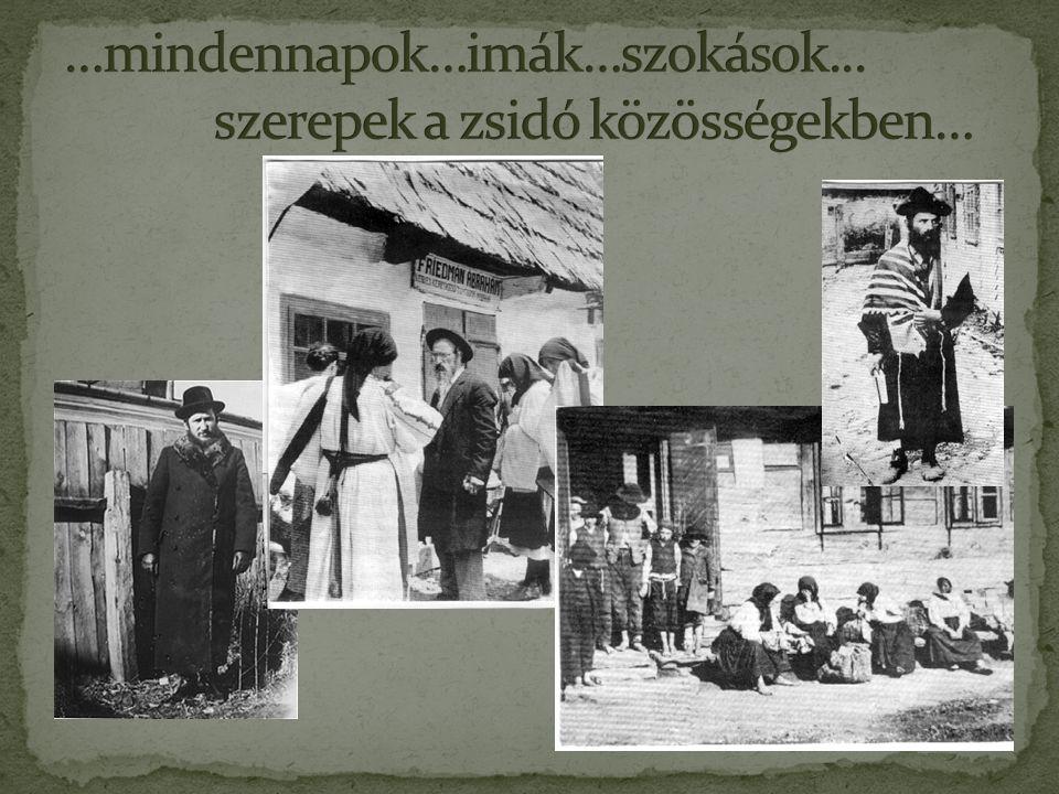 …mindennapok…imák…szokások... szerepek a zsidó közösségekben…