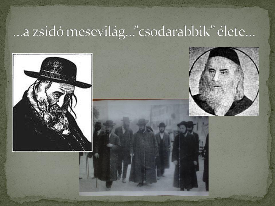 …a zsidó mesevilág… csodarabbik élete…