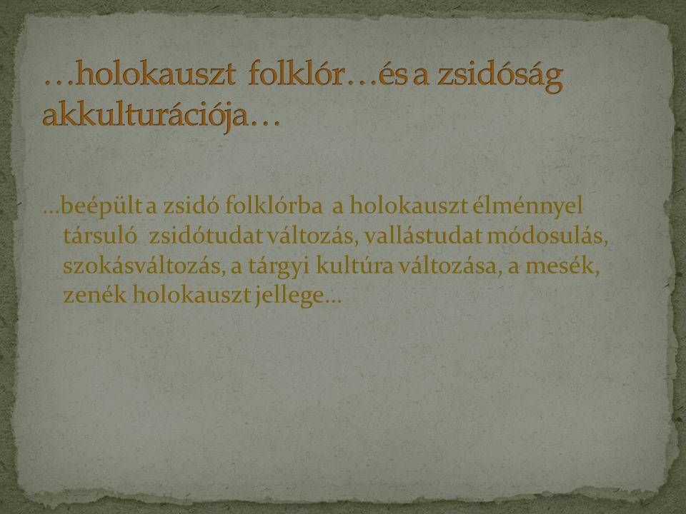 …holokauszt folklór…és a zsidóság akkulturációja…