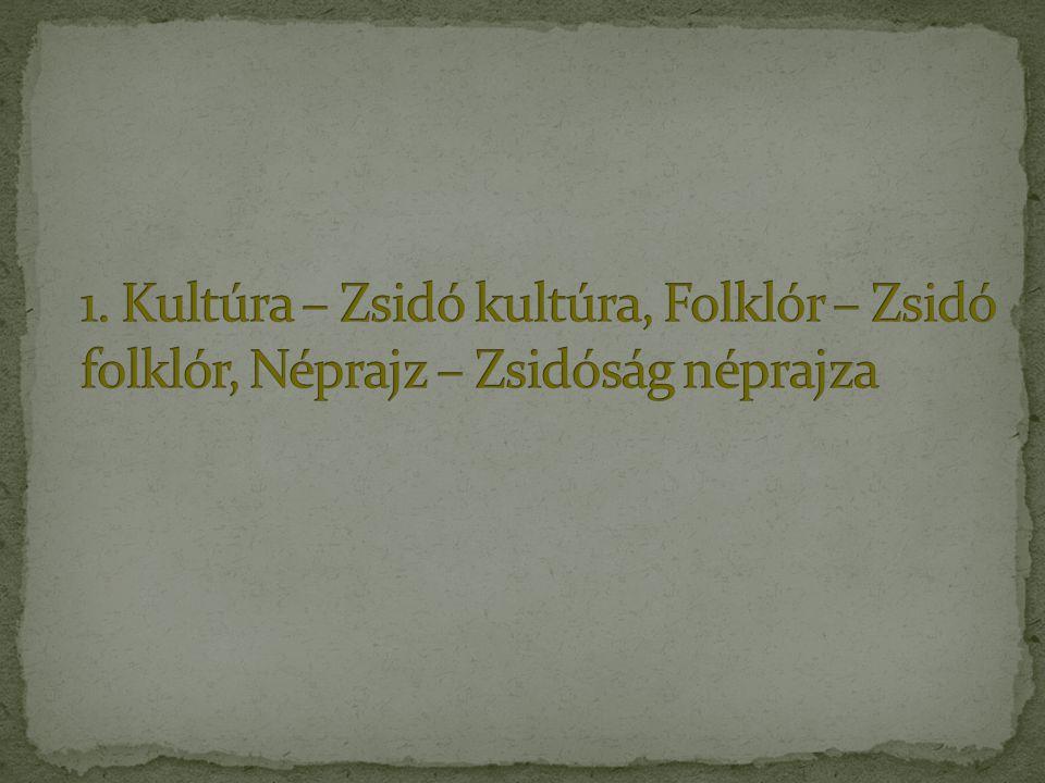 1. Kultúra – Zsidó kultúra, Folklór – Zsidó folklór, Néprajz – Zsidóság néprajza