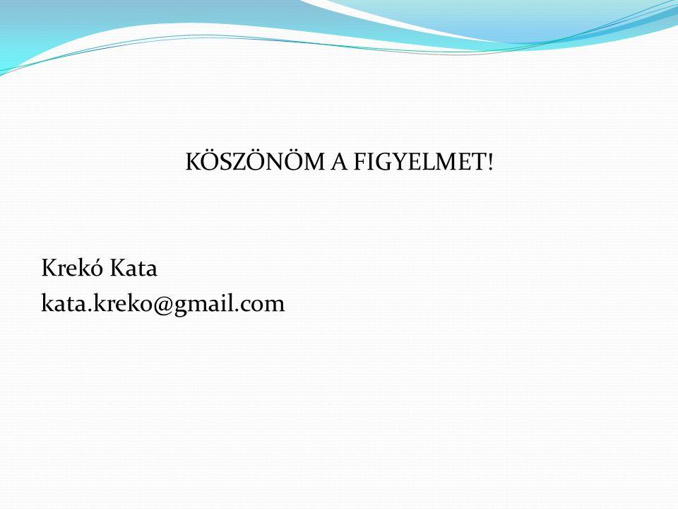 KÖSZÖNÖM A FIGYELMET! Krekó Kata kata.kreko@gmail.com