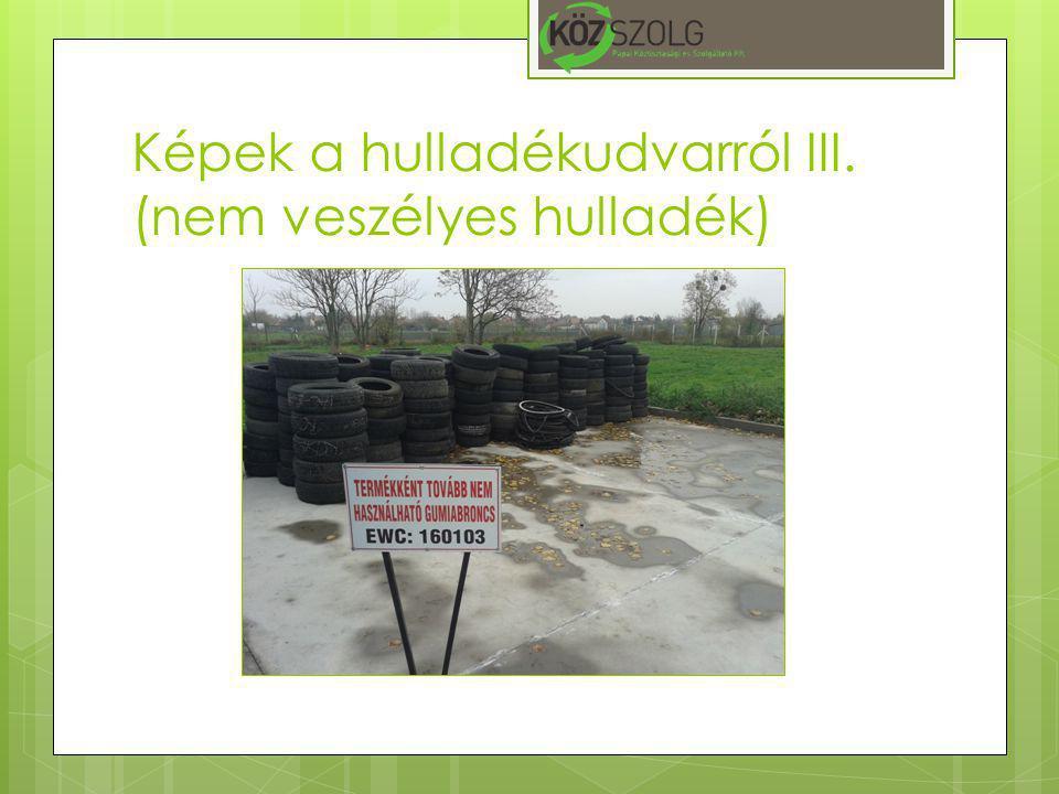 Képek a hulladékudvarról III. (nem veszélyes hulladék)