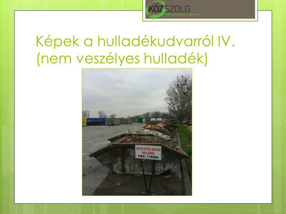 Képek a hulladékudvarról IV. (nem veszélyes hulladék)