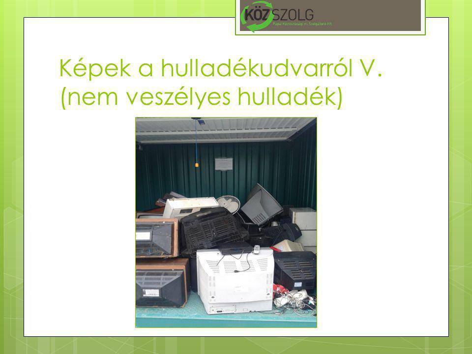Képek a hulladékudvarról V. (nem veszélyes hulladék)