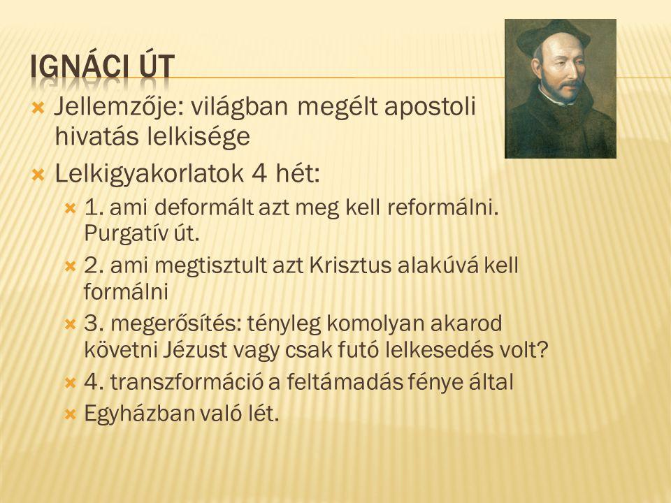 Ignáci út Jellemzője: világban megélt apostoli hivatás lelkisége