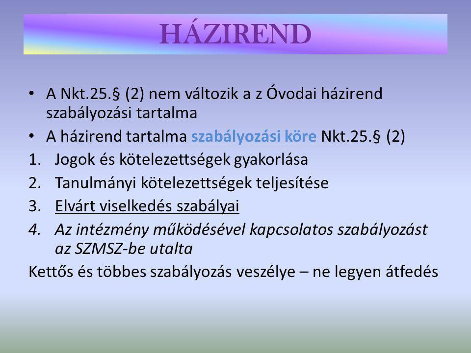 HÁZIREND A Nkt.25.§ (2) nem változik a z Óvodai házirend szabályozási tartalma. A házirend tartalma szabályozási köre Nkt.25.§ (2)