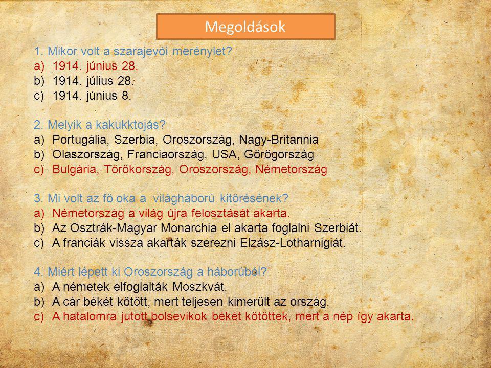 Megoldások 1. Mikor volt a szarajevói merénylet 1914. június 28.
