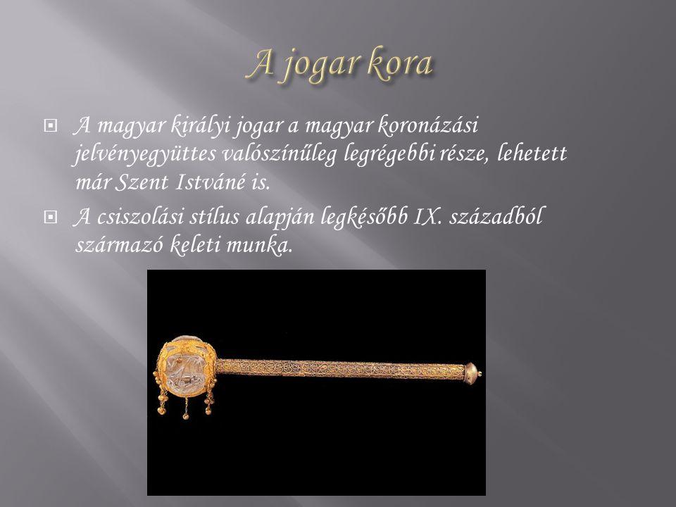 A jogar kora A magyar királyi jogar a magyar koronázási jelvényegyüttes valószínűleg legrégebbi része, lehetett már Szent Istváné is.