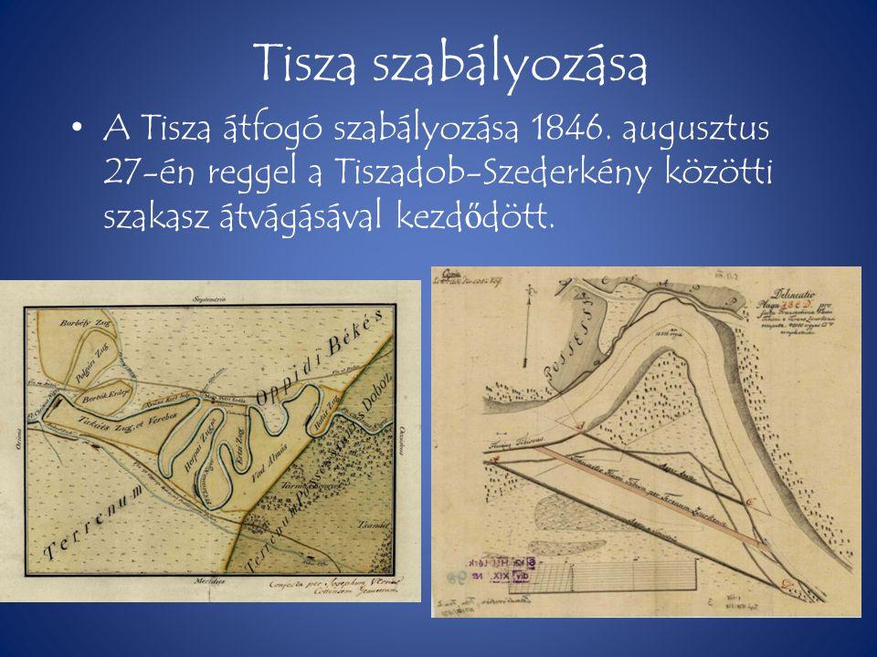 Tisza szabályozása A Tisza átfogó szabályozása 1846. augusztus 27-én reggel a Tiszadob-Szederkény közötti szakasz átvágásával kezdődött.