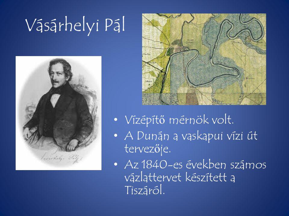 Vásárhelyi Pál Vízépítő mérnök volt.