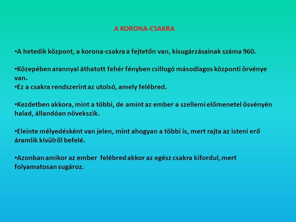 A KORONA-CSAKRA A hetedik központ, a korona-csakra a fejtetőn van, kisugárzásainak száma 960.