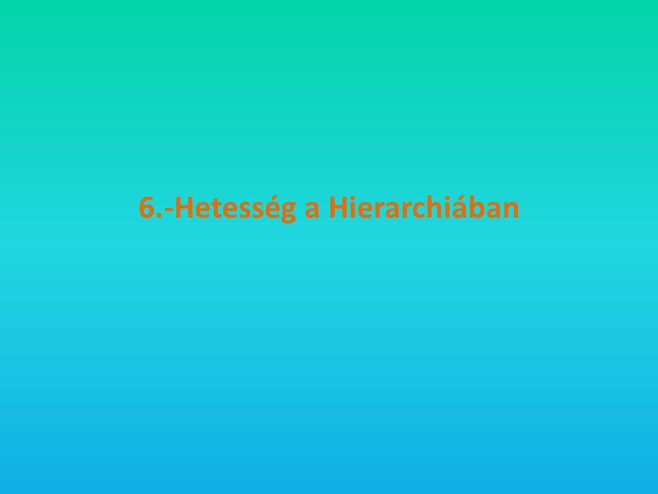 6.-Hetesség a Hierarchiában