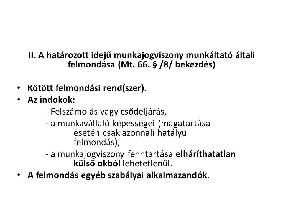 II. A határozott idejű munkajogviszony munkáltató általi felmondása (Mt. 66. § /8/ bekezdés)