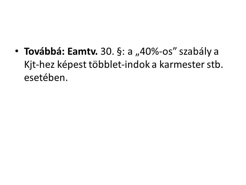 """Továbbá: Eamtv. 30. §: a """"40%-os szabály a Kjt-hez képest többlet-indok a karmester stb. esetében."""