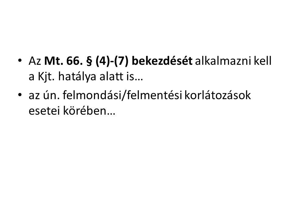 Az Mt. 66. § (4)-(7) bekezdését alkalmazni kell a Kjt