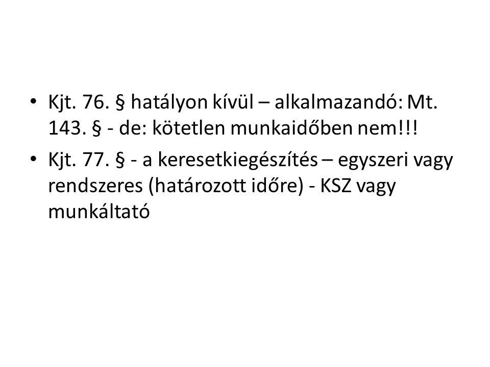 Kjt. 76. § hatályon kívül – alkalmazandó: Mt. 143